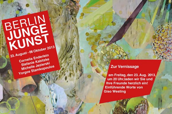 Berlin Junge Kunst,Cornelia Enderlein, Stefanie Kabitzke, Michelle Jezierski, Yorgos Stamkopoulos
